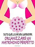Scarica Libro Tutto quello che devi sapere per organizzare un matrimonio perfetto (PDF,EPUB,MOBI) Online Italiano Gratis