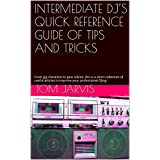 INTERMEDIATE DJ'S QUICK REFERENCE GUIDE OF TIPS AND TRICKS: From gig checklists to gear advice, this is a short collection of useful articles to improve your professional DJing (English Edition)