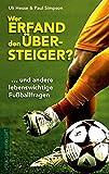 Wer erfand den Übersteiger? ... und andere lebenswichtige Fußballfragen