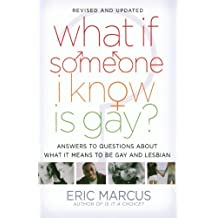 What If Someone I Know Is Gay?: Answers to Questions About What It Means to Be Gay and Lesbian by Eric Marcus (2007-09-25)