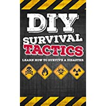 Survival: DIY Survival Guide - Tactics That Everyone Should Know - Learn How to Survive a Disaster (Survival, Survival Guide, Prepping, SHTF Book 1) (English Edition)