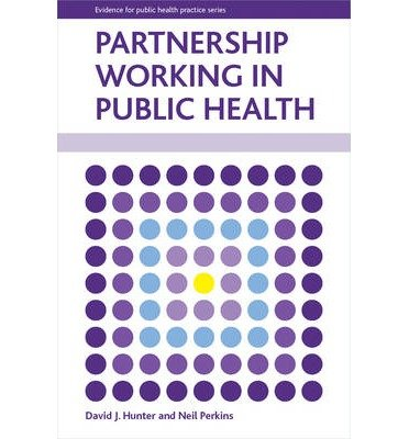 [(Partnership Working in Public Health)] [ By (author) David J. Hunter, By (author) Neil Perkins ] [February, 2014]