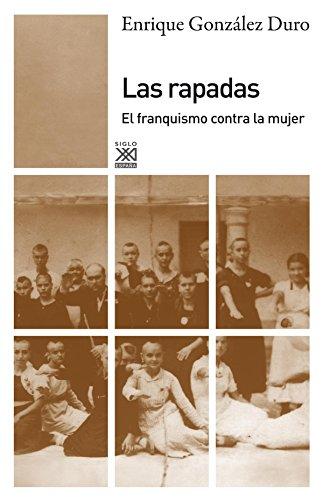 Las rapadas. El franquismo contra la mujer (Siglo XXI de España General)