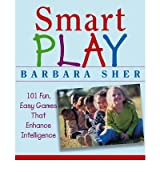 Smart Play: 101 Fun, Easy Games That Enhance Intelligence [ SMART PLAY: 101 FUN, EASY GAMES THAT ENHANCE INTELLIGENCE BY Sher, Barbara ( Author ) Jul-29-2004[ SMART PLAY: 101 FUN, EASY GAMES THAT ENHANCE INTELLIGENCE [ SMART PLAY: 101 FUN, EASY GAMES THAT ENHANCE INTELLIGENCE BY SHER, BARBARA ( AUTHOR ) JUL-29-2004 ] By Sher, Barbara ( Author )Jul-29-2004 Hardcover