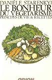 Le bonheur du végétarisme : Principes de vie & recettes