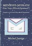 MEMPHIS-MISRAIM Une Voie d'Eveil Spirituel ? Enquête sur la Franc-Maçonnerie Egyptienne
