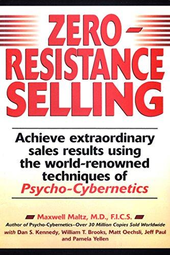 Zero-Resistance Selling: Achieve Extraordinary Sales Results Using World Renowned Techqs Psycho Cyberneti: Achieve Extraordinary Sales Results Using the World-renowned Techniques of Psycho-Cybernetics por Maxwell Maltz