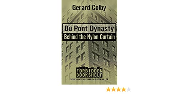 Du Pont Dynasty: Behind The Nylon Curtain (Forbidden Bookshelf) EBook:  Gerard Colby, Mark Crispin Miller: Amazon.co.uk: Kindle Store