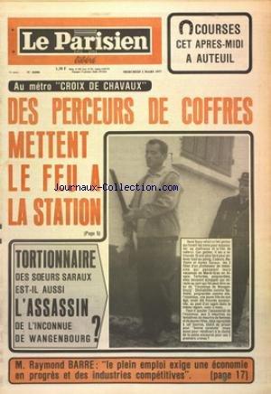 PARISIEN LIBERE [No 10090] du 02/03/1977 - AU METRO CROIX DE CHAVAUX - DES PERCEURS DE COFFRES METTENT LE FEU A LA STATION - TORTIONNAIRES DES SOEURS SARAUX - EST-IL AUSSI L'ASSASSIN DE L'INCONNUE DE WANGENBOURG - BARRE ET L'EMPLOI