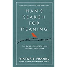 Man's Search For Meaning: The classic tribute to hope from the Holocaust (With New Material)