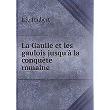 La Gaulle et les gaulois jusqu'à la conquête romaine