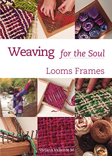 Weaving for the Soul: Looms frames (English Edition) di Viviana Valiente
