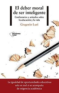 El deber moral de ser inteligente par Gregorio Luri