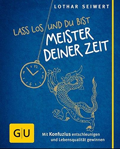 Lass los und du bist Meister deiner Zeit: Mit Konfuzius entschleunigen und Lebensqualität gewinnen (GU Mind & Soul Kleiner Coach)