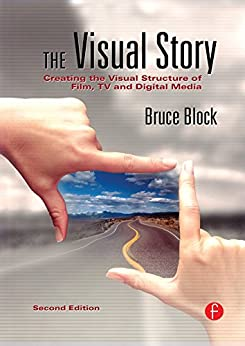 The Visual Story: Creating the Visual Structure of Film, TV and Digital Media von [Block, Bruce]