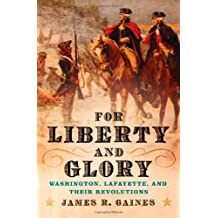 For Liberty and Glory: Washington, Lafayette, and Their Revolutions by James R. Gaines (2007-09-17)