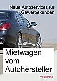 Mietwagen vom Autohersteller: Neue Autoservices für Gewerbekunden (Fuhrpark)