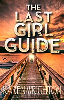 The Last Girl Guide: Diary of a Survivor by [Wrighton, Karen]