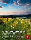 Altes Wetterwissen wieder entdeckt: Bauermregeln, Wolken & Wind, Tiere & Pflanzen - Bernhard Michels