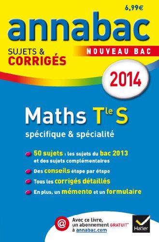 Annales Annabac 2014 Maths Tle S spcifique & spcialit: Sujets et corrigs du bac - Terminale S