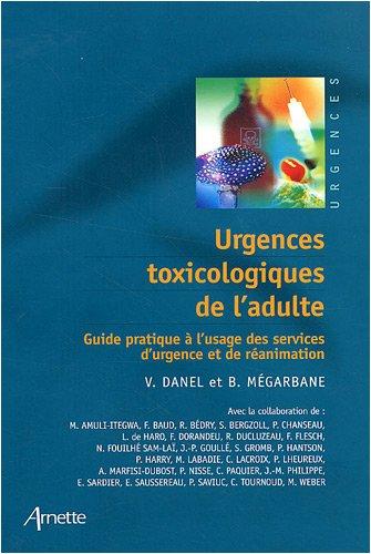 Urgences toxicologiques de l'adulte : Guide pratique à l'usage des services d'urgence et de réanimation