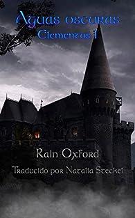 Aguas oscuras: Elementos 1 par Rain Oxford