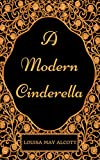 A Modern Cinderella : By Louisa May Alcott - Illustrated
