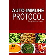Auto-Immune Protocol - Easy Recipe Ideas: Easy Healthy Anti-Inflammatory Recipes for Auto-Immune Disease Relief (English Edition)