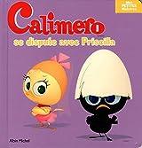 Calimero se dispute avec Priscilla