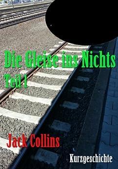Die Gleise ins Nichts: Teil 1