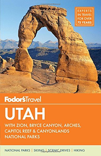 Fodor's Utah: With Zion, Bryce Canyon, Arches, Capitol Reef & Canyonlands National Parks (Fodor's Travel)