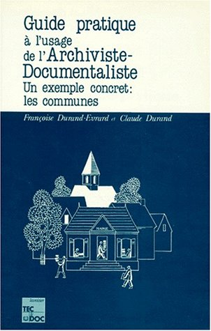 Guide pratique à l'usage de l'archiviste-documentaliste