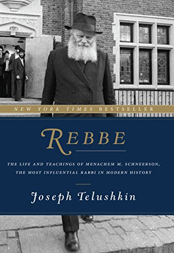 Rebbe: The Life and Teachings of Menachem M. Schneerson, the Most Influential Rabbi in Modern History (English Edition)
