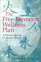 Five-Elements Wellness Plan: A Chinese System for Perfect Health