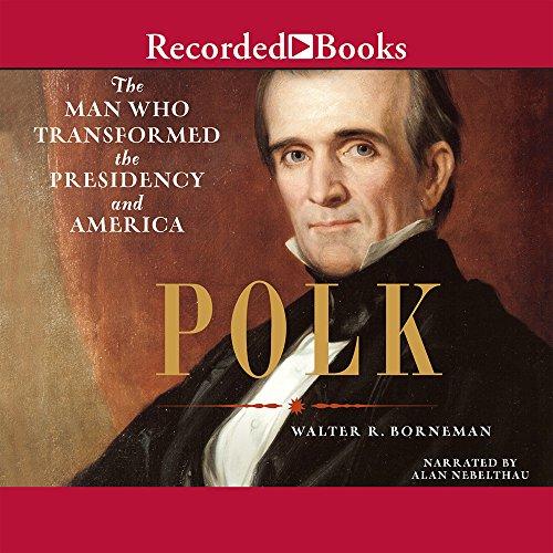 Preisvergleich Produktbild Polk: The Man Who Transformed the Presidency and America
