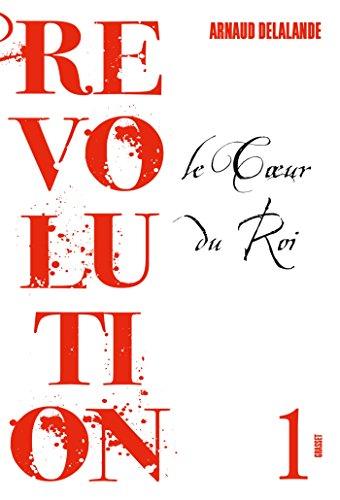 Le coeur du roi: Révolution, 1