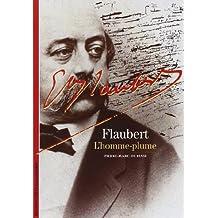 Flaubert : L'Homme-plume