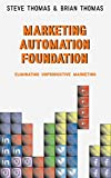 Marketing Automation Foundation: Eliminating Unproductive Marketing (English Edition)