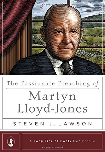 The Passionate Preaching of Martyn Lloyd-Jones (A Long Line of Godly Men Profile) by Steven J. Lawson (2016-02-15)