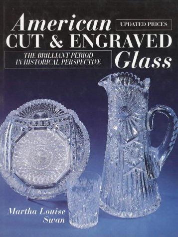 American Cut and Engraved Glass: The Brilliant Period in Historical Perspective American Brilliant Cut Glass