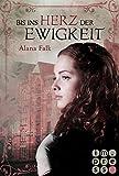 'Bis ins Herz der Ewigkeit' von Alana Falk