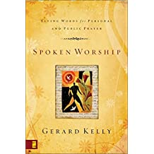 Spoken Worship: Living Words for Personal and Public Prayer