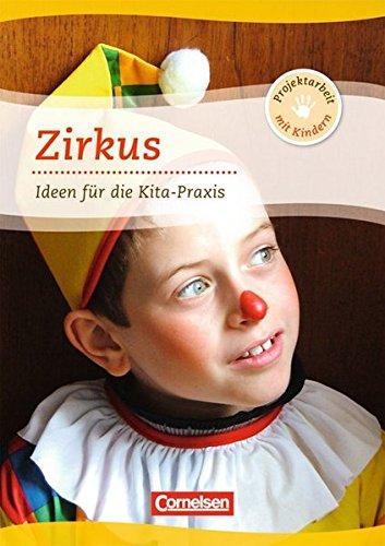 Projektarbeit mit Kindern: Zirkus: Ideen für die Kita-Praxis ab 5 Jahren. (Ideen Zirkus)
