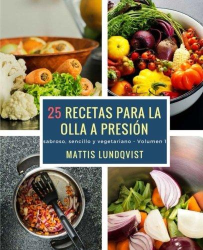 25 recetas para la olla a presión: sabroso, sencillo y vegetariano