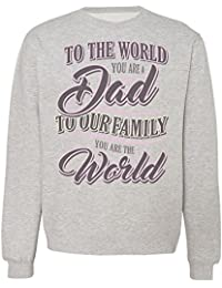 To The World You Are A Dad To Our Family You Are The World Sudadera Unisex