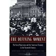 The Defining Moment: The Great Depression and the American Economy in the Twentieth Century (National Bureau of Economic Research Project Report)