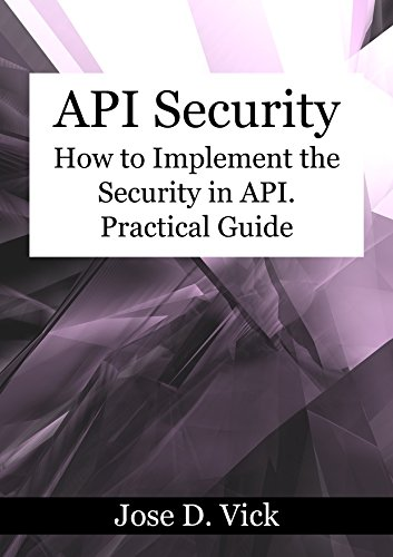 api-security-how-to-implement-the-security-in-api-practical-guide-english-edition
