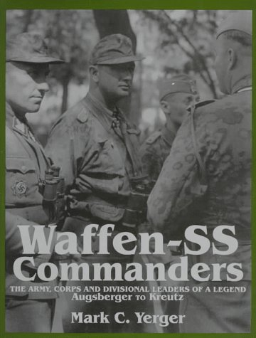 Waffen SS Commanders: The Army, Corps and Divisional Leaders of a Legend (Volume 1: Augsberger to Kreutz)