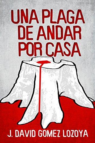 Una plaga de andar por casa por José David Gómez Lozoya