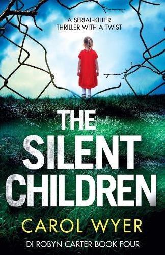 The Silent Children: A serial killer thriller with a twist: Volume 4 (Detective Robyn Carter crime thriller series)